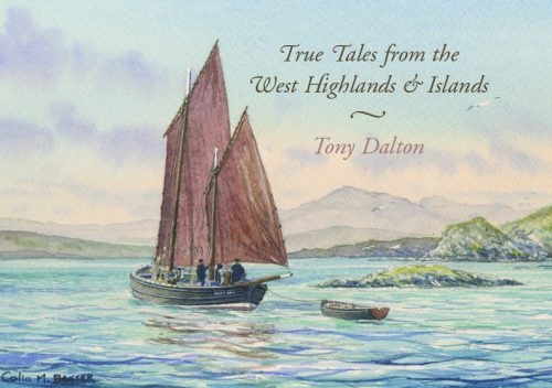 True Tales from the West Highlands & Islands by Tony Dalton
